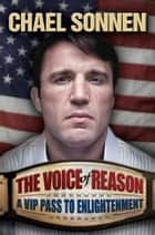 The Voice of Reason: A V.I.P. Pass to Enlightenment ebook by Chael Sonnen