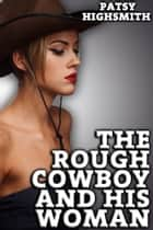 The Rough Cowboy And His Woman (Western Domination Sex) ebook by Patsy Highsmith