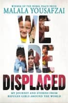 We Are Displaced - My Journey and Stories from Refugee Girls Around the World ebook by Malala Yousafzai