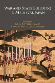 War and State Building in Medieval Japan ebook by John Ferejohn,Frances Rosenbluth