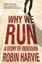 Why We Run - A Story of Obsession ebook by