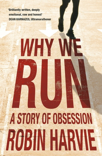 Why We Run - A Story of Obsession eBook by Robin Harvie