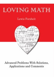 Loving Math - Advanced Problems with Solutions, Applications and Comments ebook by Lewis Forsheit