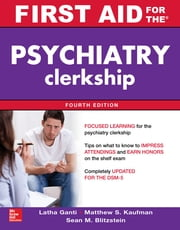 First Aid for the Psychiatry Clerkship, Fourth Edition ebook by Latha Ganti,Sean Blitzstein,Matthew S. Kaufman