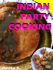 Indian Party Cooking ebook by Anita S.