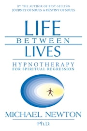 Life Between Lives - Hypnotherapy for Spiritual Regression ebook by Michael Newton