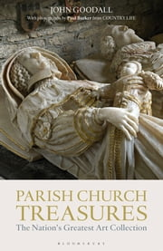 Parish Church Treasures - The Nation's Greatest Art Collection ebook by Dr John Goodall,Paul Barker,Paul Barker