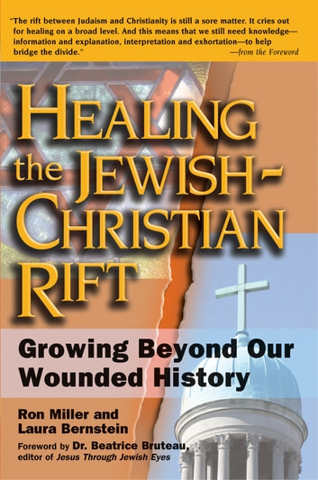 Healing the Jewish-Christian Rift - Growing Beyond Our Wounded History ebook by Ron Miller,Laura Bernstein,Dr. Beatrice Bruteau