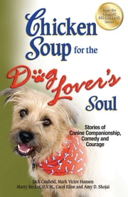 Chicken Soup for the Dog Lover's Soul - Stories of Canine Companionship, Comedy and Courage ebook by Jack Canfield,Mark Victor Hansen