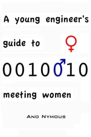 A young engineer's guide to meeting women ebook by Ano Nymous
