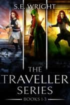 The Traveller Series: Books 1-3 ebook by S.E. Wright