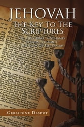 JEHOVAH: The Key To The Scriptures - The Holy Bible, King James Version, Volume 1: The Book Of The Psalms ebook by Geraldine Despot
