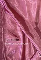 La robe ebook by Remy de Gourmont