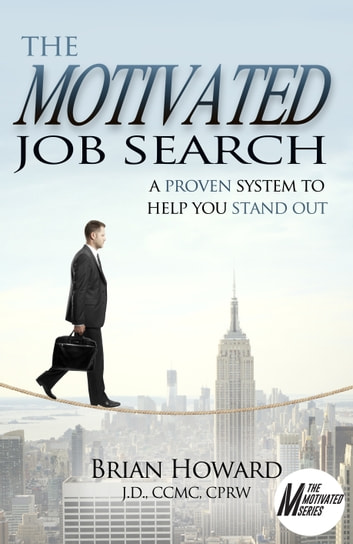 The Motivated Job Search - A Proven System to Help You Stand Out ebook by Brian Howard
