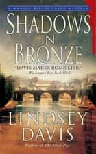 Shadows in Bronze - A Marcus Didius Falco Mystery ebook by Lindsey Davis