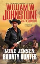 Luke Jensen, Bounty Hunter eBook by William W. Johnstone, J.A. Johnstone