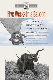 Five Weeks in a Balloon - A Journey of Discovery by Three Englishmen in Africa ebook by Jules Verne,Frederick Paul Walter,Arthur B. Evans