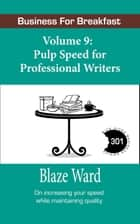 Pulp Speed for Professional Writers ebook by Blaze Ward