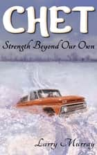 Chet: Strength Beyond Our Own ebook by Larry Murray