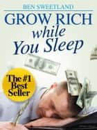 Grow Rich While You Sleep ebook by Ben Sweetland