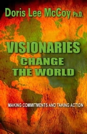 Visionaries Change The World: Making Commitments & Taking Action Book II ebook by Doris Lee McCoy, Ph.D