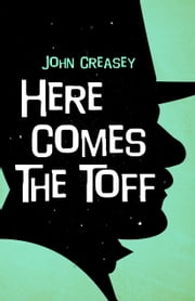 Here Comes the Toff ebook by John Creasey