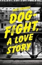 Dogfight, A Love Story ebook by Matt Burgess