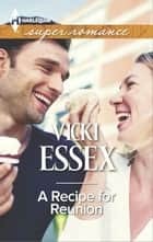 A Recipe for Reunion ebook by Vicki Essex