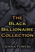 The Black Billionaire Collection - The Black Billionaire, #4 ebook by Jenna Powers
