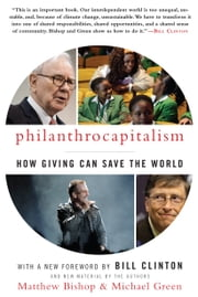 Philanthrocapitalism - How Giving Can Save the World ebook by Matthew Bishop,Michael Green,President Bill Clinton