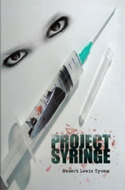 Project Syringe ebook by Robert Lewis Tyson
