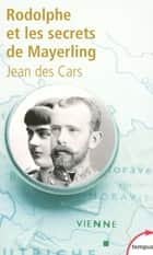 Rodolphe et les secrets de Mayerling ebook by Jean DES CARS