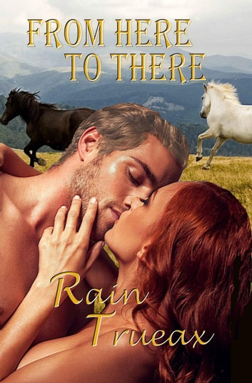 From Here to There ebook by Rain Trueax