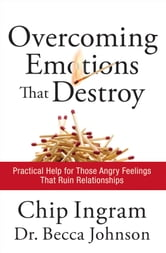 Overcoming Emotions that Destroy - Practical Help for Those Angry Feelings That Ruin Relationships ebook by Chip Ingram,Becca Johnson