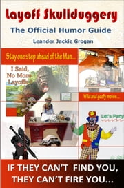 Layoff Skullduggery: The Official Humor Guide ebook by Leander Jackie Grogan