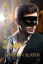 Revealing Me ebook by Megan Slayer