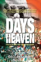 Days of Heaven: Italia '90 and the Charlton Years - Irish Soccer's Finest Hour ebook by Declan Lynch