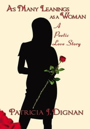 As Many Leanings as a Woman - A Poetic Love Story ebook by Patricia J.Dignan
