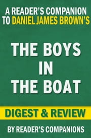 The Boys in the Boat by Daniel James Brown | Digest & Review - Nine Americans and Their Epic Quest for Gold at the 1936 Berlin Olympics ebook by Reader Companions