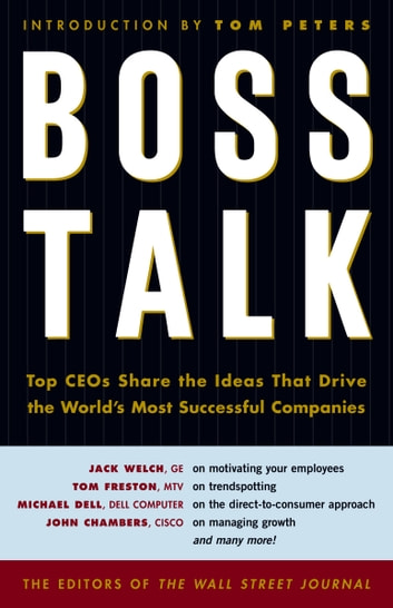 Boss Talk - Top CEOs Share the Ideas That Drive the World's Most Successful Companies ebook by Wall Street Journal