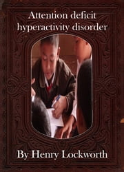 Attention deficit hyperactivity disorder ebook by Henry Lockworth,Lucy Mcgreggor,John Hawk