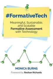 #FormativeTech - Meaningful, Sustainable, and Scalable Formative Assessment With Technology ebook by Monica Burns