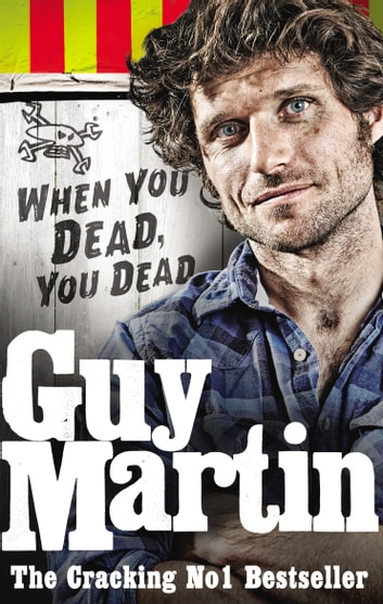Guy Martin: When You Dead, You Dead - My Adventures as a Road Racing Truck Fitter ebook by Guy Martin