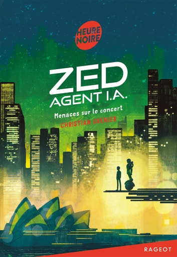 Zed, agent I.A. - Menaces sur le concert ebook by Christian Grenier