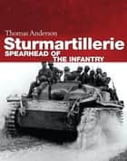 Sturmartillerie - Spearhead of the infantry ebook by Thomas Anderson
