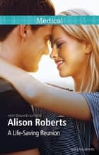 A Life-Saving Reunion ebook by Alison Roberts