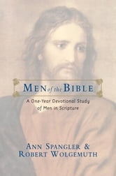 Men of the Bible - A One-Year Devotional Study of Men in Scripture ebook by Ann Spangler,Robert Wolgemuth