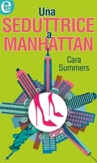 Una seduttrice a Manhattan ebook by Cara Summers