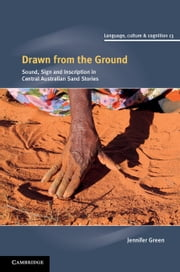 Drawn from the Ground - Sound, Sign and Inscription in Central Australian Sand Stories ebook by Dr Jennifer Green