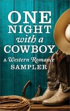 One Night with a Cowboy: A Western Romance Sampler - Once a Rancher\Untamed\One Night Charmer\Rustler's Moon\Home on the Ranch\Hard Rain ebook by Linda Lael Miller, Diana Palmer, Maisey Yates,...